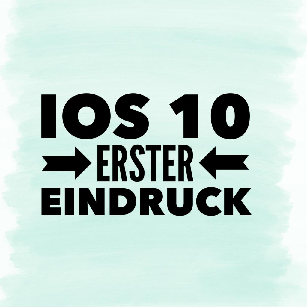 Erste Eindrücke von iOS 10