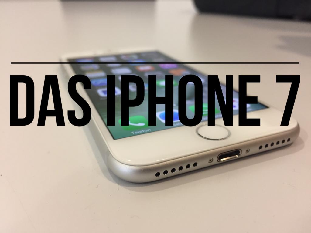 Ein kurzer Review zum iPhone 7
